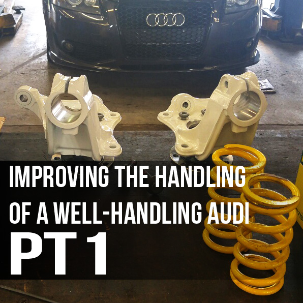 Improving the handling of a well-handling Audi – Part One