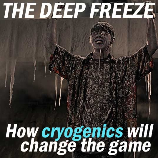 The Deep Freeze – How Cryogenics Will Change The Game