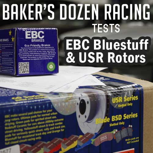 Bakers Dozen Racing reviews EBC Bluestuff Pads and USR Rotors