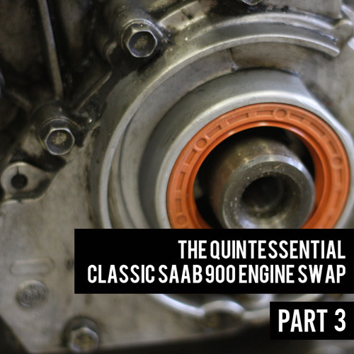 The Quintessential Classic Saab 900 Engine Swap Part 3: While You're In There