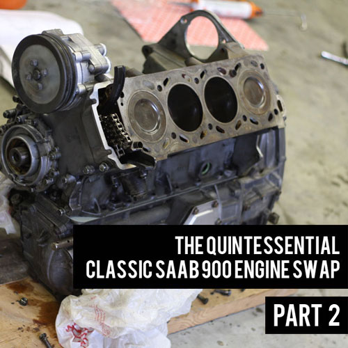 The Quintessential Classic Saab 900 Engine Swap Part 2: Teardown