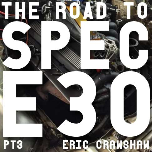 The Road To Spec E30 Pt3: The Complete Rebuild and First Start