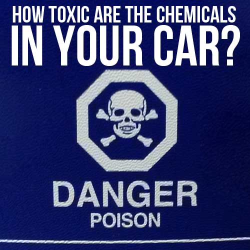 How Toxic Are the Chemicals In Your Car?