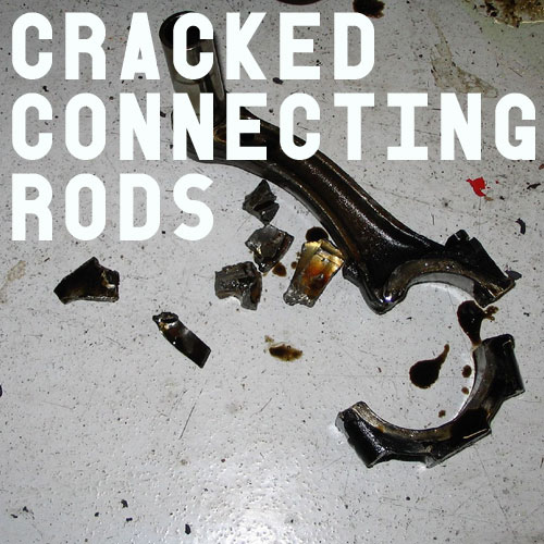 Your Engine Might Have Cracked Connecting Rods!