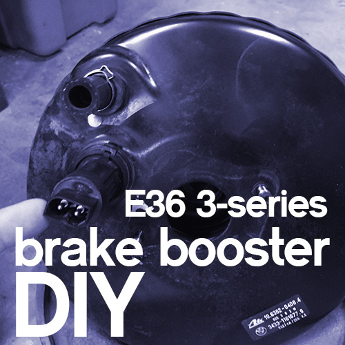 Get Boosted!  BMW 3-Series E36 Brake Booster DIY