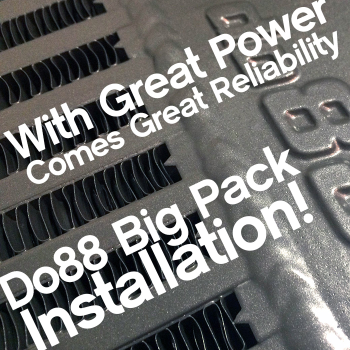With Great Power Comes Great Reliability – do88 Big Pack Install