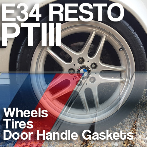 E34 M5 Resto PtIII: Wheels, Tires and Door Handle Gaskets