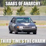 Saabs of Anarchy: Third Time's the Charm