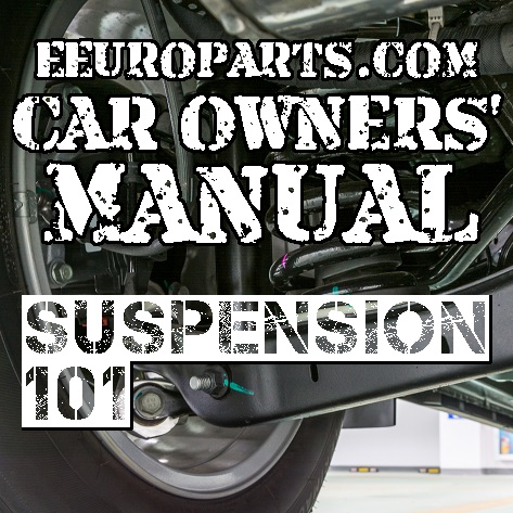 Car Suspension 101 – Common Suspension Types, Reasons for Different Suspension parts and Basics of Automotive Suspension