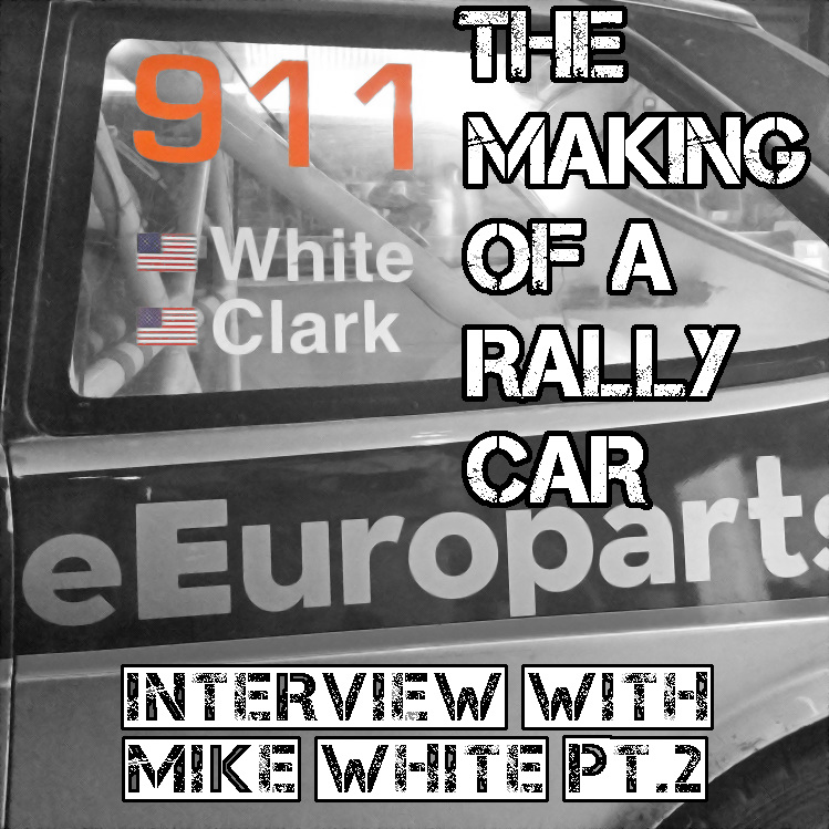 The Making of a Rally Car: Interview with Mike White, Part II