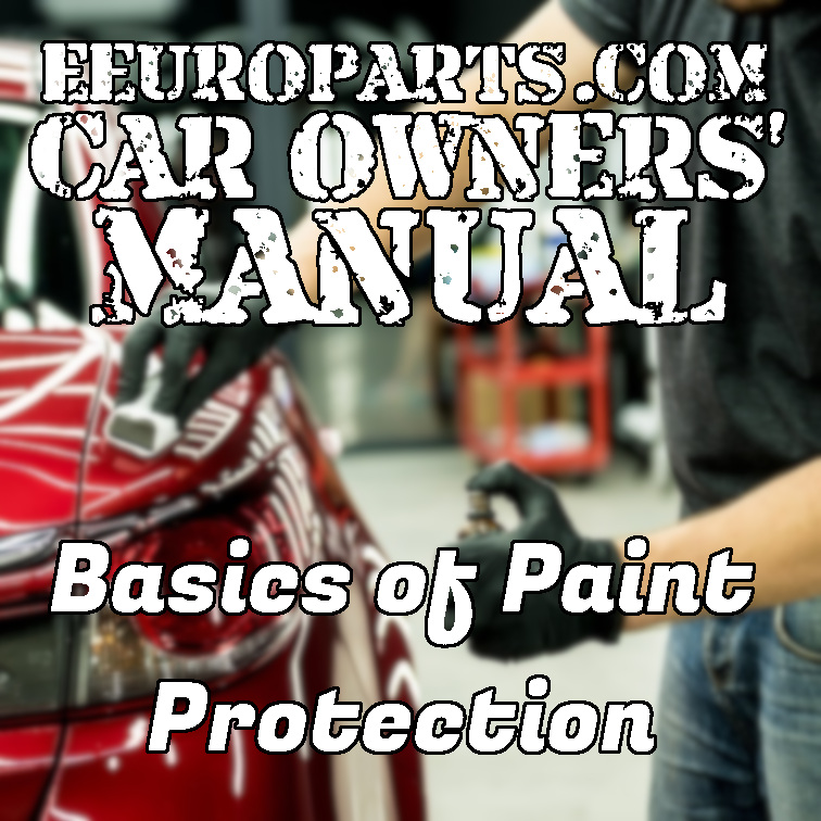 eEuroparts.com Car Owners' Manual — Basics of Paint Protection