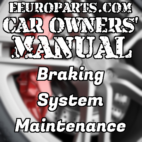 eEuroparts.com Car Owners' Manual – Braking System Maintenance 101
