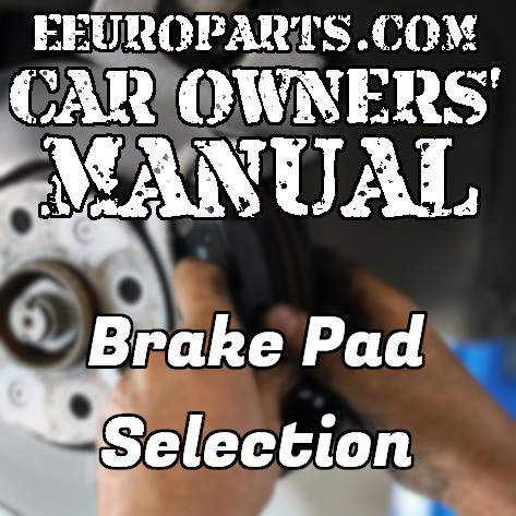 eEuroparts.com Car Owners' Manual – Brake Pad Selection
